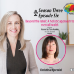 Beyond the Label: A Holistic Approach to Mental Health – Dr. Christina Bjorndal